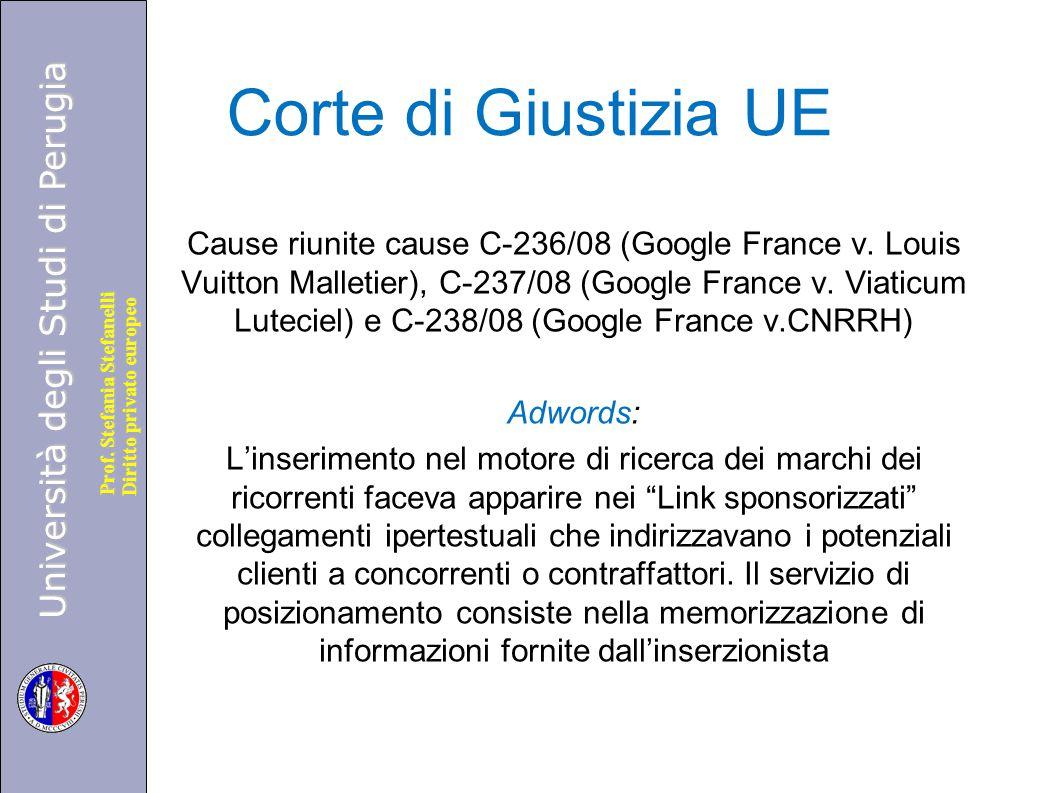 Università degli Studi di Perugia Diritto privato europeo Prof. Stefania Stefanelli Corte di Giustizia UE Cause riunite cause C-236/08 (Google France