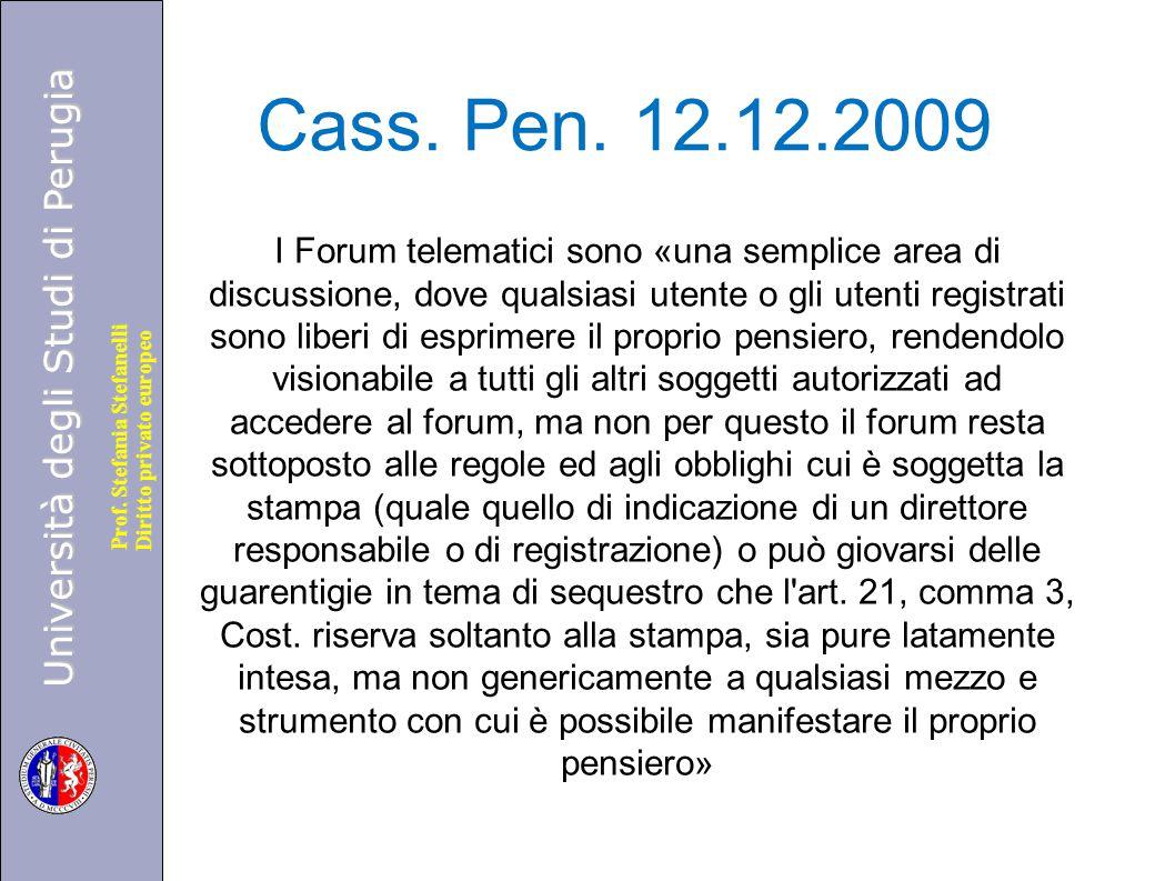 Università degli Studi di Perugia Diritto privato europeo Prof. Stefania Stefanelli Cass. Pen. 12.12.2009 I Forum telematici sono «una semplice area d