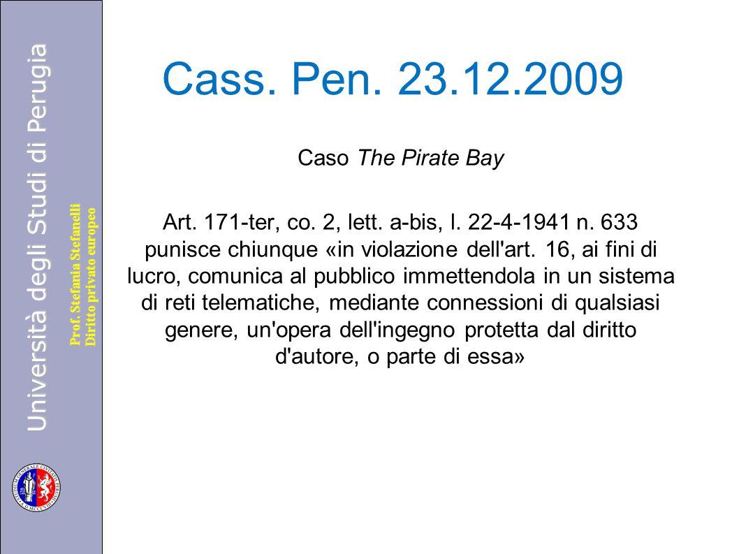 Università degli Studi di Perugia Diritto privato europeo Prof. Stefania Stefanelli Cass. Pen. 23.12.2009 Caso The Pirate Bay Art. 171-ter, co. 2, let