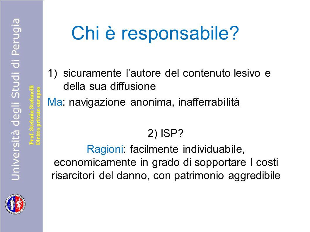 Università degli Studi di Perugia Diritto privato europeo Prof. Stefania Stefanelli Chi è responsabile? 1)sicuramente l'autore del contenuto lesivo e