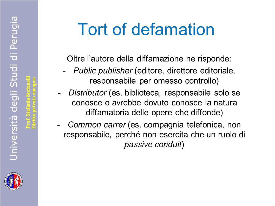 Università degli Studi di Perugia Diritto privato europeo Prof. Stefania Stefanelli Tort of defamation Oltre l'autore della diffamazione ne risponde: