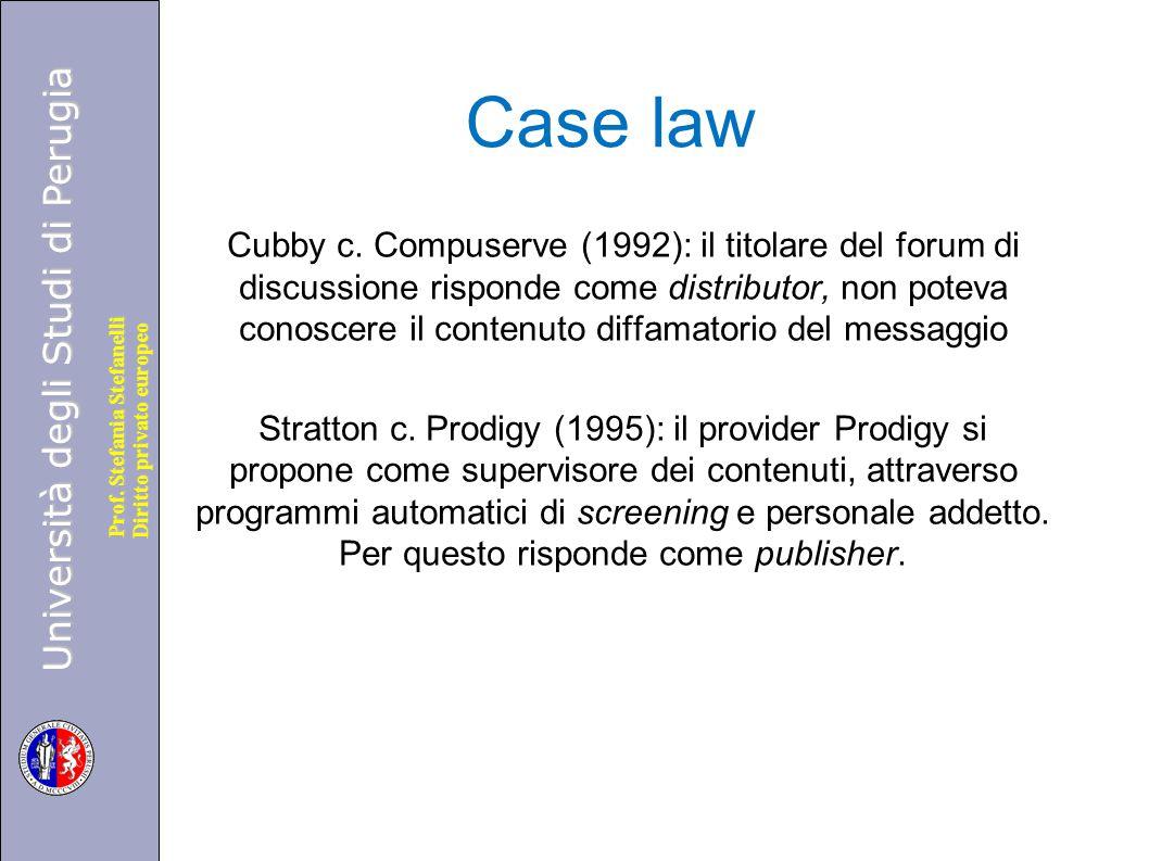 Università degli Studi di Perugia Diritto privato europeo Prof. Stefania Stefanelli Case law Cubby c. Compuserve (1992): il titolare del forum di disc