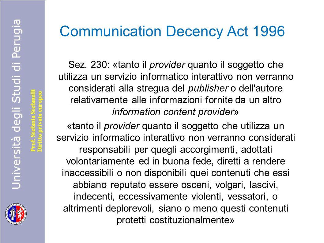 Università degli Studi di Perugia Diritto privato europeo Prof. Stefania Stefanelli Communication Decency Act 1996 Sez. 230: «tanto il provider quanto