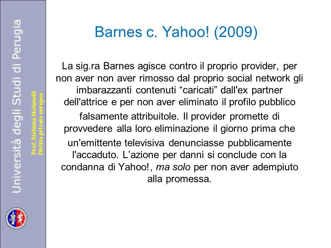 Università degli Studi di Perugia Diritto privato europeo Prof. Stefania Stefanelli Barnes c. Yahoo! (2009) La sig.ra Barnes agisce contro il proprio