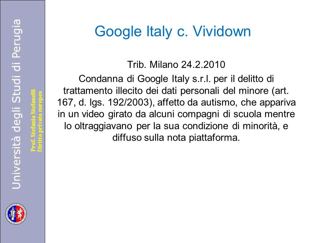 Università degli Studi di Perugia Diritto privato europeo Prof. Stefania Stefanelli Google Italy c. Vividown Trib. Milano 24.2.2010 Condanna di Google