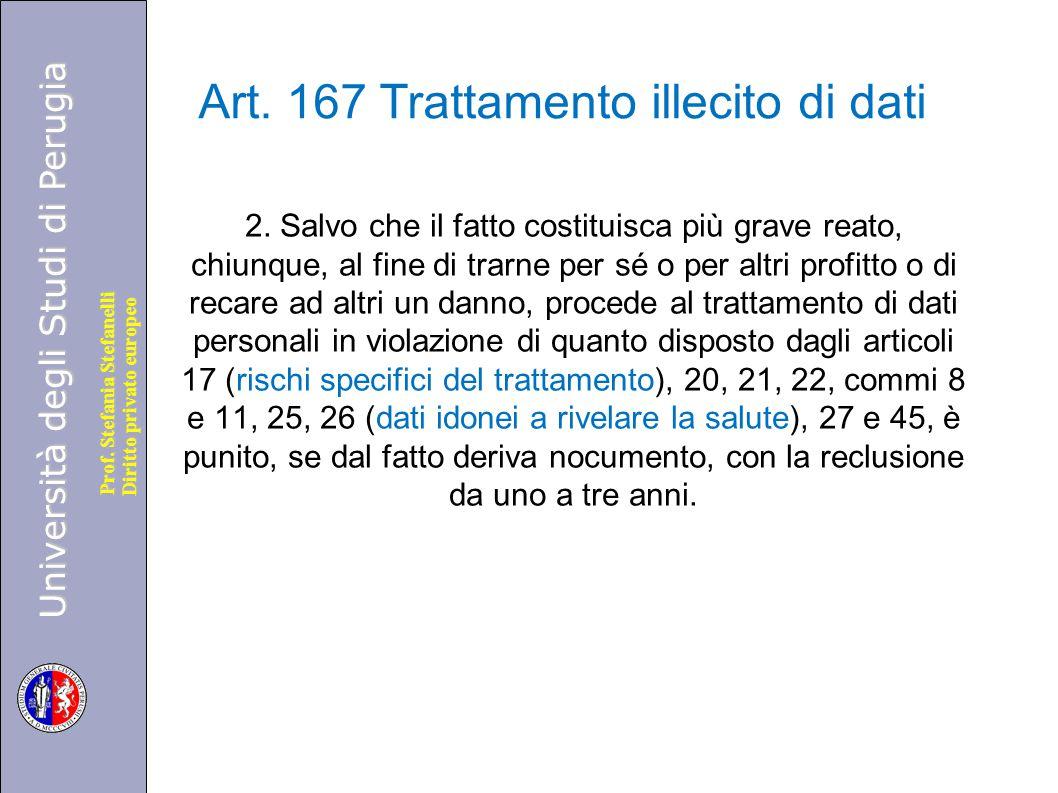 Università degli Studi di Perugia Diritto privato europeo Prof. Stefania Stefanelli Art. 167 Trattamento illecito di dati 2. Salvo che il fatto costit