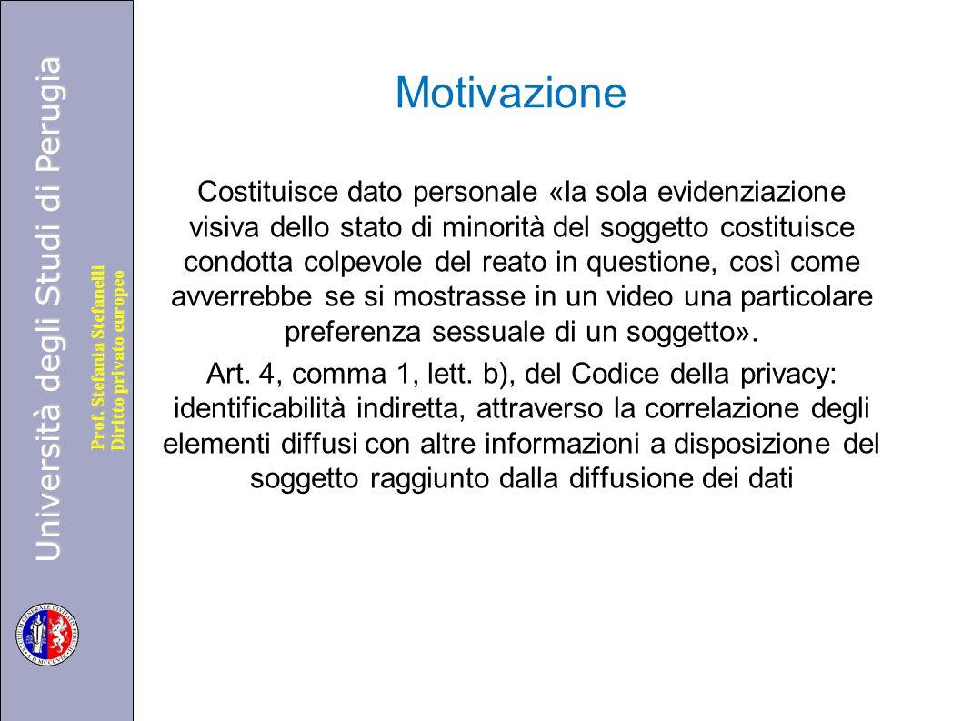 Università degli Studi di Perugia Diritto privato europeo Prof. Stefania Stefanelli Motivazione Costituisce dato personale «la sola evidenziazione vis