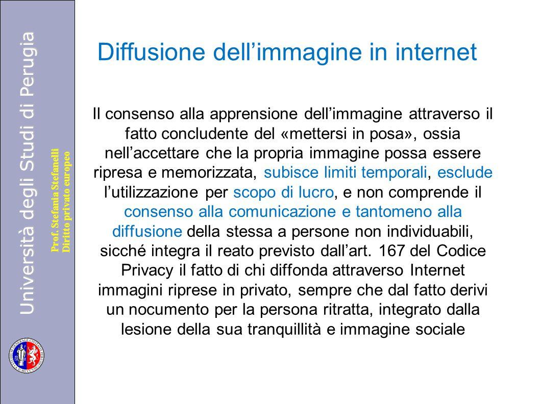 Università degli Studi di Perugia Diritto privato europeo Prof. Stefania Stefanelli Diffusione dell'immagine in internet Il consenso alla apprensione