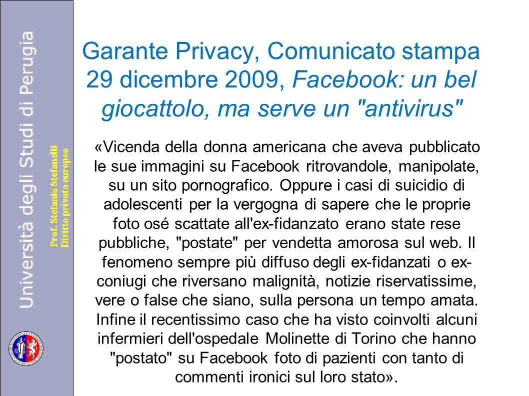 Università degli Studi di Perugia Diritto privato europeo Prof. Stefania Stefanelli Garante Privacy, Comunicato stampa 29 dicembre 2009, Facebook: un