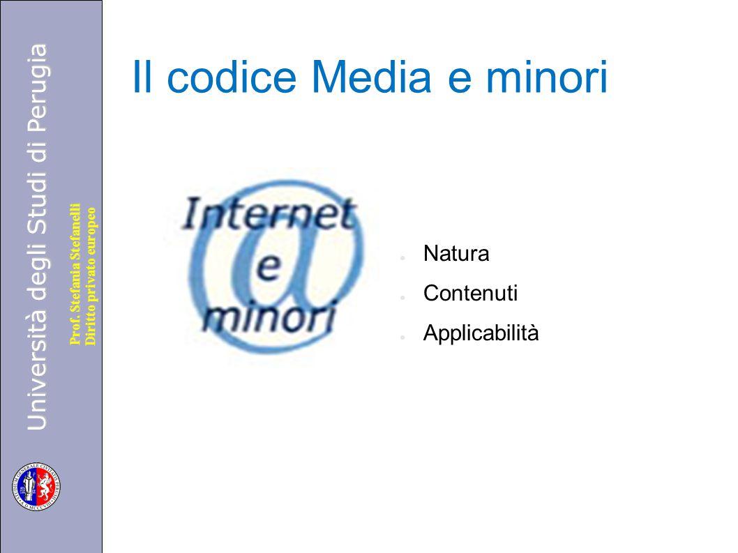 Università degli Studi di Perugia Diritto privato europeo Prof. Stefania Stefanelli Il codice Media e minori ● Natura ● Contenuti ● Applicabilità
