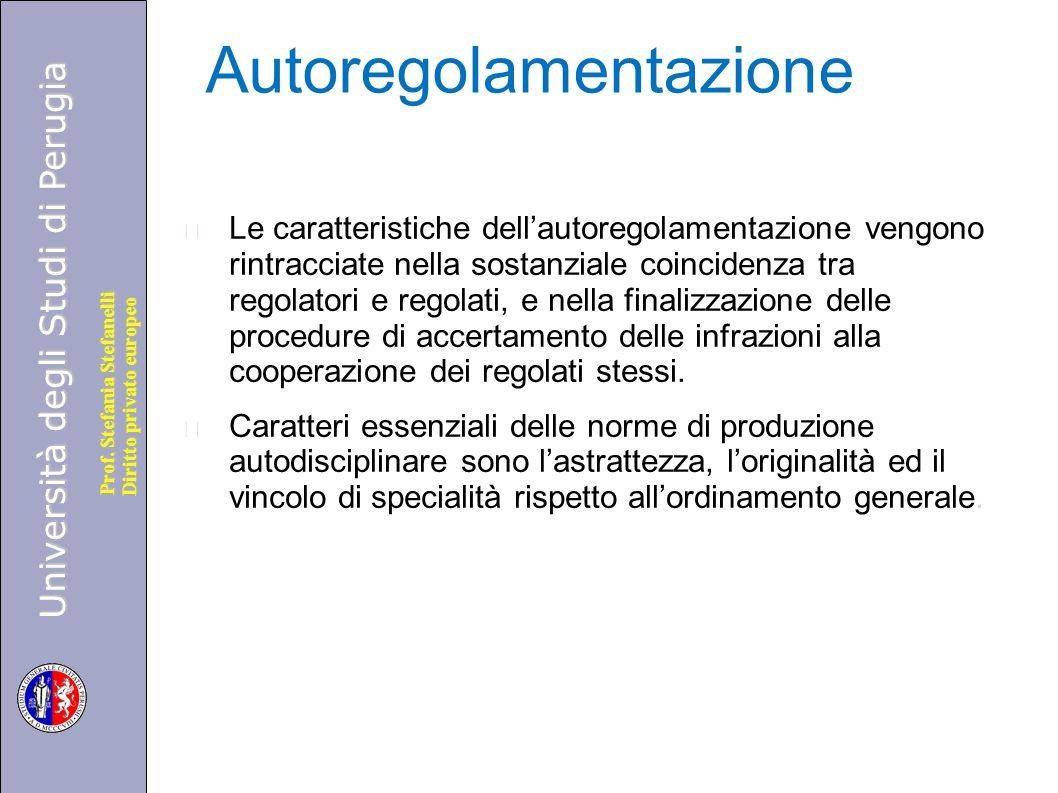 Università degli Studi di Perugia Diritto privato europeo Prof. Stefania Stefanelli Autoregolamentazione Le caratteristiche dell'autoregolamentazione
