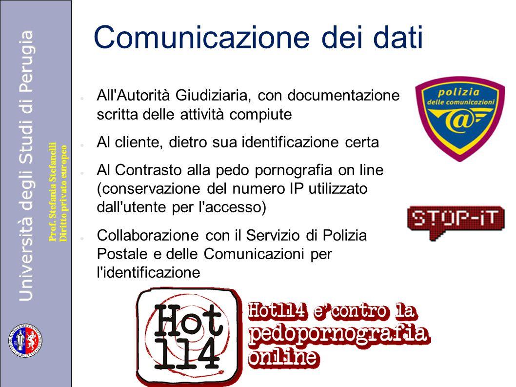 Università degli Studi di Perugia Diritto privato europeo Prof. Stefania Stefanelli Comunicazione dei dati ● All'Autorità Giudiziaria, con documentazi