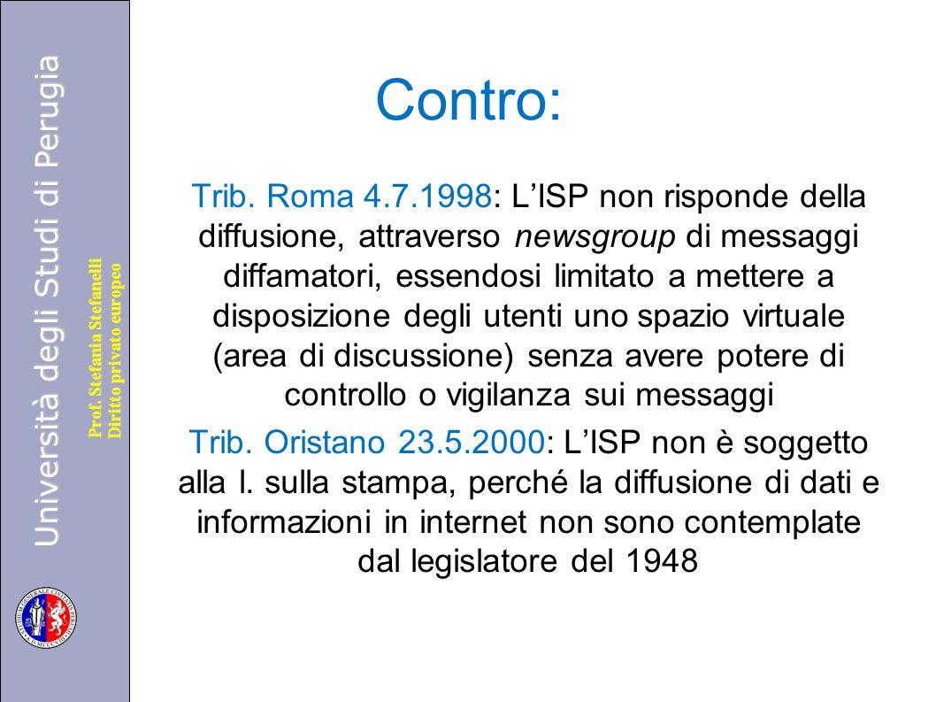 Università degli Studi di Perugia Diritto privato europeo Prof. Stefania Stefanelli Contro: Trib. Roma 4.7.1998: L'ISP non risponde della diffusione,