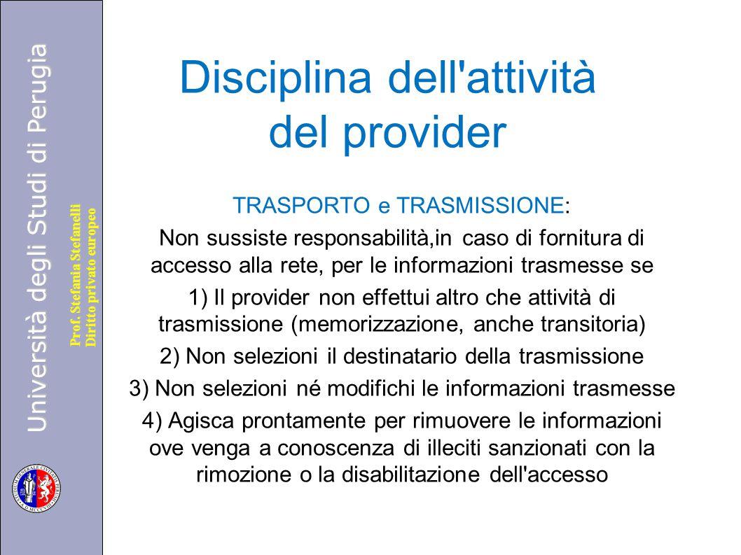 Università degli Studi di Perugia Diritto privato europeo Prof. Stefania Stefanelli Disciplina dell'attività del provider TRASPORTO e TRASMISSIONE: No