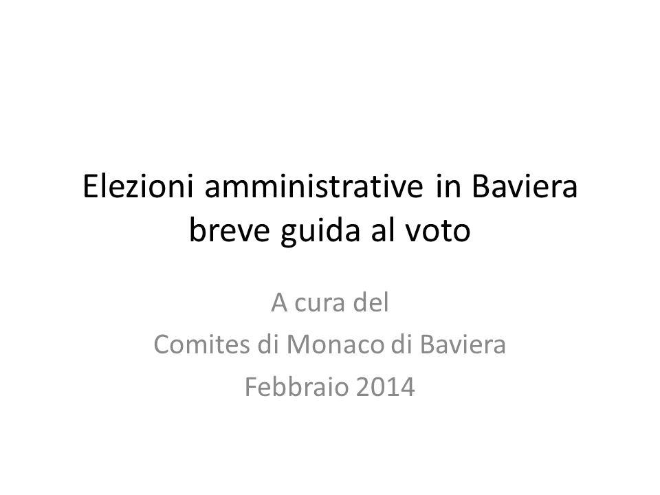 Elezioni amministrative in Baviera breve guida al voto A cura del Comites di Monaco di Baviera Febbraio 2014