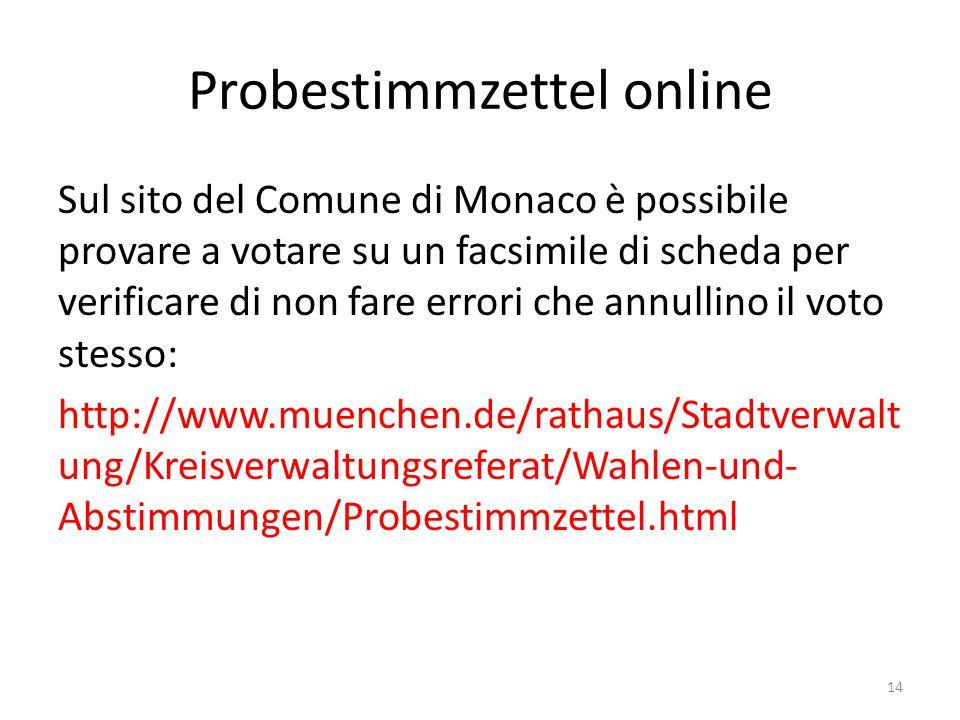 Probestimmzettel online Sul sito del Comune di Monaco è possibile provare a votare su un facsimile di scheda per verificare di non fare errori che annullino il voto stesso: http://www.muenchen.de/rathaus/Stadtverwalt ung/Kreisverwaltungsreferat/Wahlen-und- Abstimmungen/Probestimmzettel.html 14