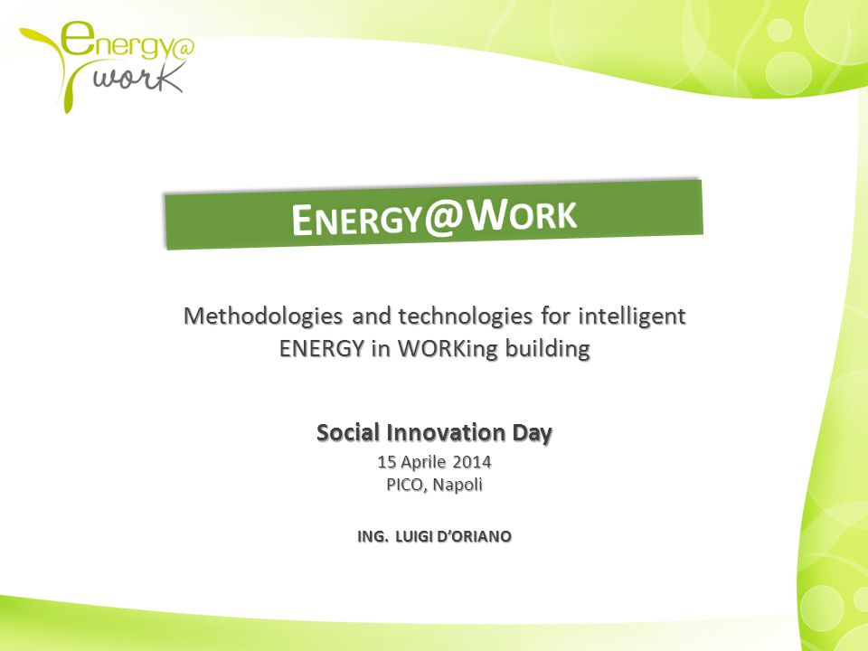 Methodologies and technologies for intelligent ENERGY in WORKing building Social Innovation Day 15 Aprile 2014 PICO, Napoli ING.
