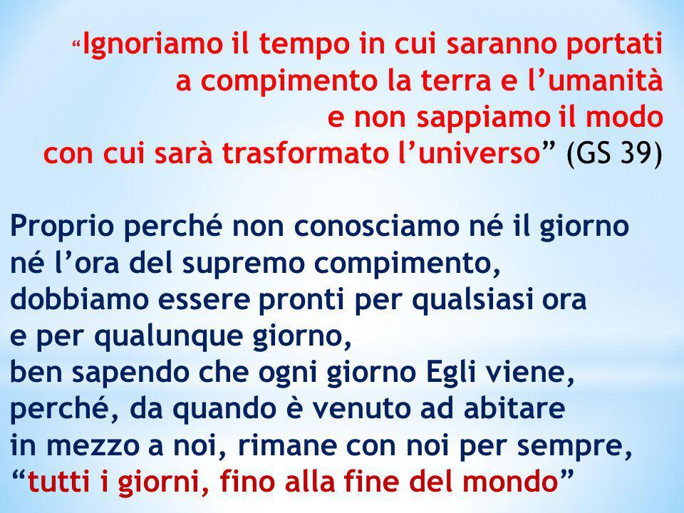 """"""" Ignoriamo il tempo in cui saranno portati a compimento la terra e l'umanità e non sappiamo il modo con cui sarà trasformato l'universo"""" (GS 39) Prop"""