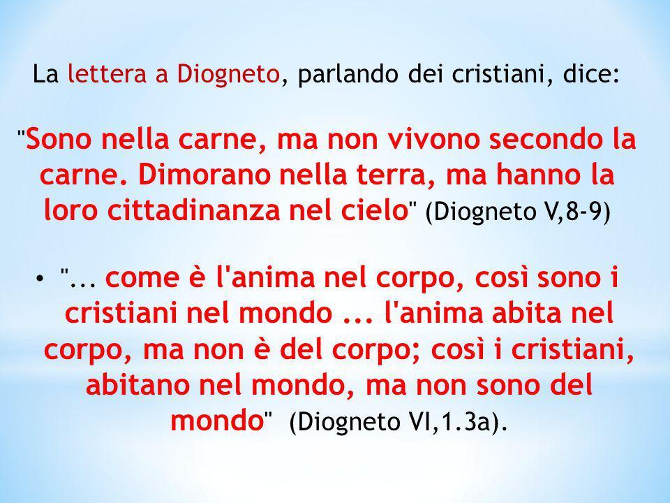 La lettera a Diogneto, parlando dei cristiani, dice: