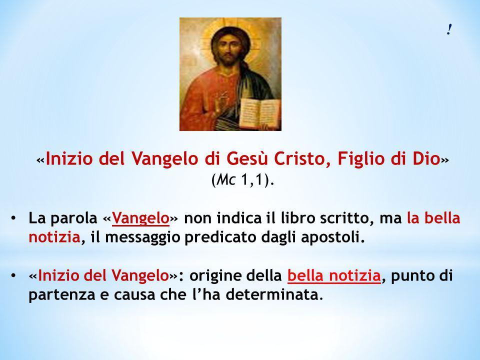 ! « Inizio del Vangelo di Gesù Cristo, Figlio di Dio » (Mc 1,1). La parola «Vangelo» non indica il libro scritto, ma la bella notizia, il messaggio pr