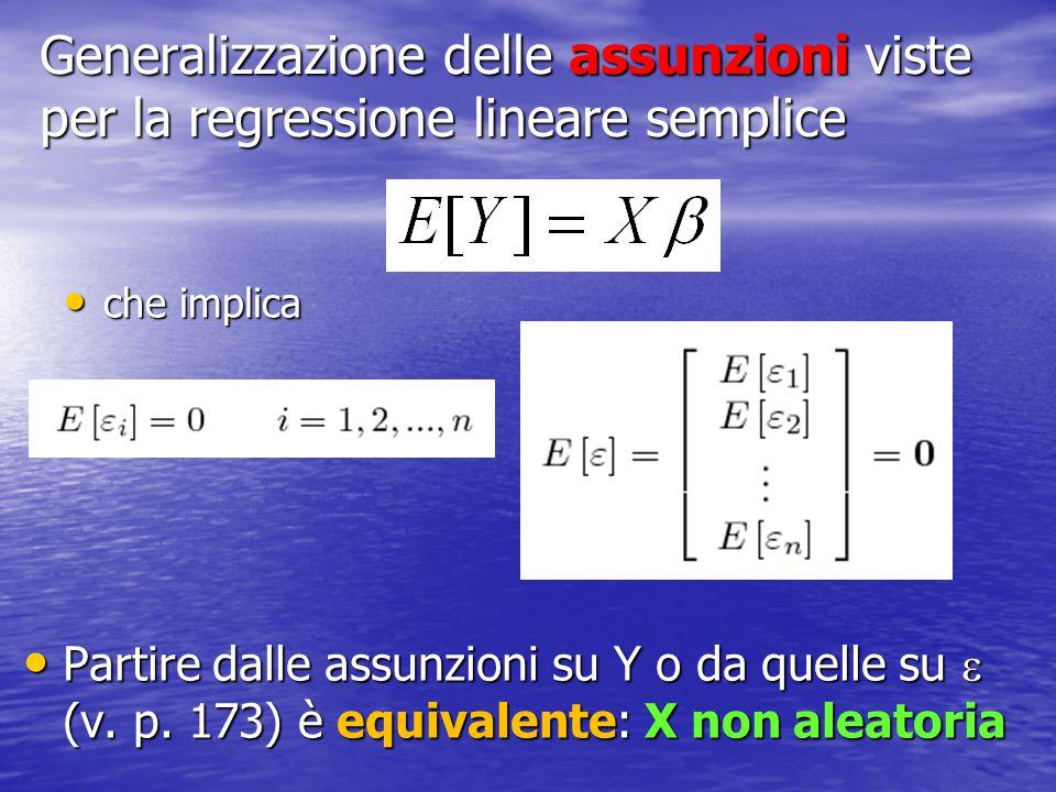 Generalizzazione delle assunzioni viste per la regressione lineare semplice che implica che implica Partire dalle assunzioni su Y o da quelle su  (v.