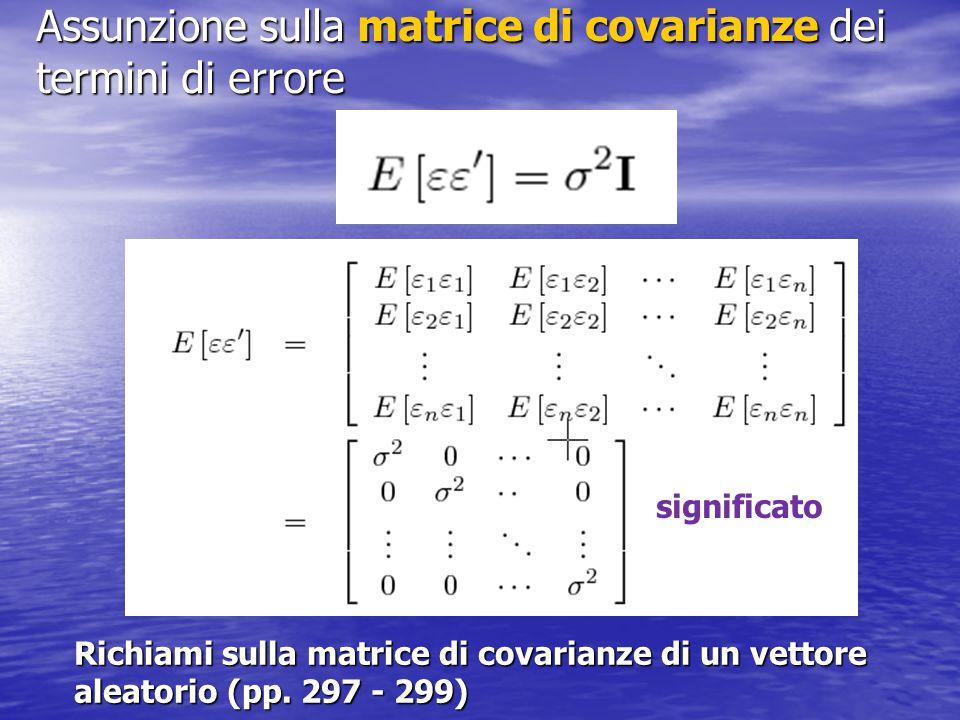 Assunzione sulla matrice di covarianze dei termini di errore Richiami sulla matrice di covarianze di un vettore aleatorio (pp. 297 - 299) significato