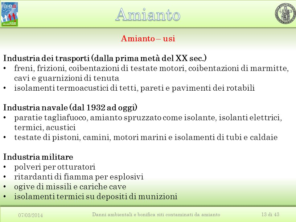 07/03/2014 Danni ambientali e bonifica siti contaminati da amianto13 di 43 Amianto – usi Industria dei trasporti (dalla prima metà del XX sec.) freni,