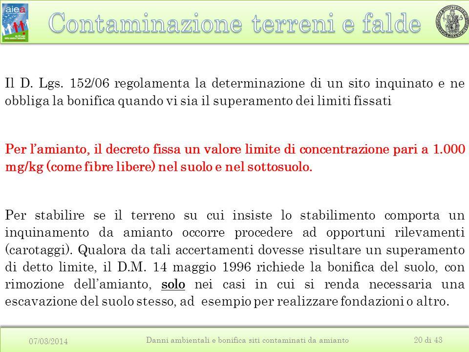 07/03/2014 Danni ambientali e bonifica siti contaminati da amianto20 di 43 Il D. Lgs. 152/06 regolamenta la determinazione di un sito inquinato e ne o