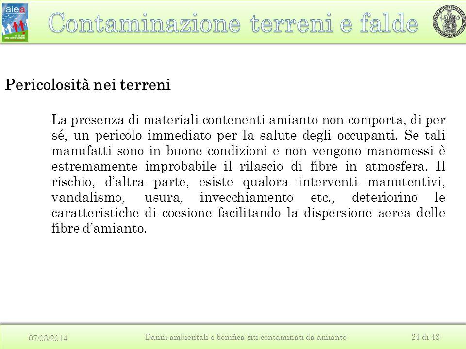 07/03/2014 Danni ambientali e bonifica siti contaminati da amianto24 di 43 Pericolosità nei terreni La presenza di materiali contenenti amianto non co