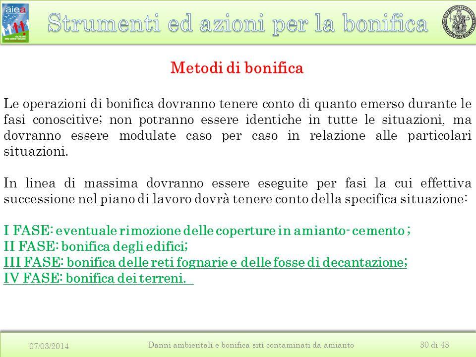 07/03/2014 Danni ambientali e bonifica siti contaminati da amianto30 di 43 Metodi di bonifica Le operazioni di bonifica dovranno tenere conto di quant