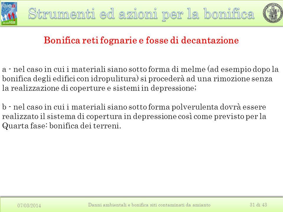 07/03/2014 Danni ambientali e bonifica siti contaminati da amianto31 di 43 Bonifica reti fognarie e fosse di decantazione a - nel caso in cui i materi