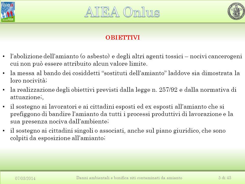 07/03/2014 Danni ambientali e bonifica siti contaminati da amianto5 di 43 OBIETTIVI l'abolizione dell'amianto (o asbesto) e degli altri agenti tossici
