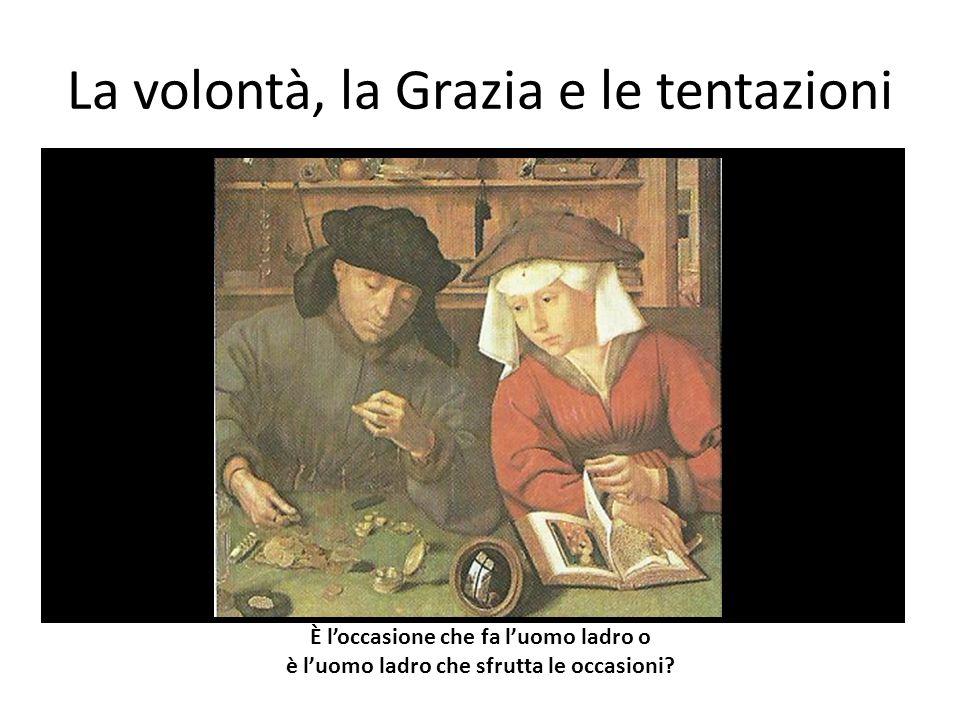 La volontà, la Grazia e le tentazioni È l'occasione che fa l'uomo ladro o è l'uomo ladro che sfrutta le occasioni?