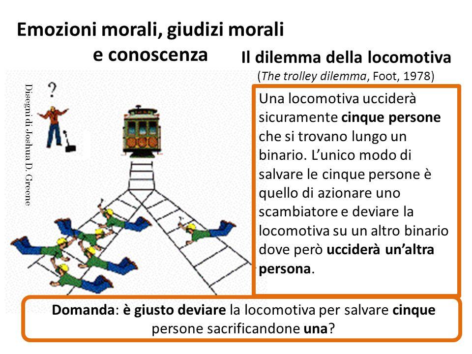 Emozioni morali, giudizi morali e conoscenza Il dilemma della locomotiva (The trolley dilemma, Foot, 1978) Una locomotiva ucciderà sicuramente cinque