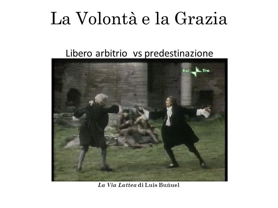 La Via Lattea di Luis Buñuel La Volontà e la Grazia Libero arbitrio vs predestinazione