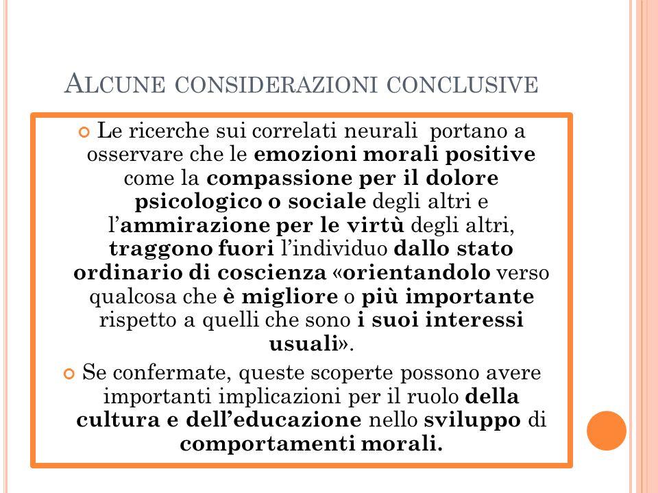 A LCUNE CONSIDERAZIONI CONCLUSIVE Le ricerche sui correlati neurali portano a osservare che le emozioni morali positive come la compassione per il dol