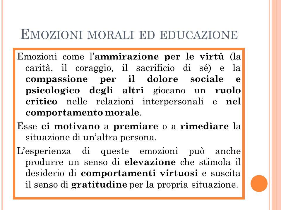 E MOZIONI MORALI ED EDUCAZIONE Emozioni come l' ammirazione per le virtù (la carità, il coraggio, il sacrificio di sé) e la compassione per il dolore