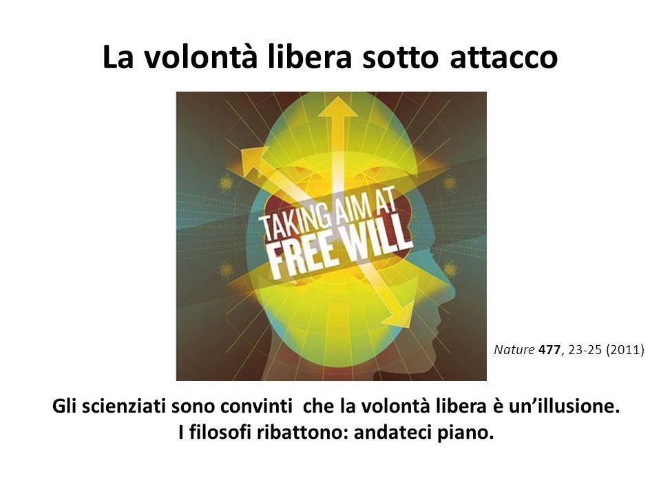 La volontà libera sotto attacco Gli scienziati sono convinti che la volontà libera è un'illusione. I filosofi ribattono: andateci piano. Nature 477, 2
