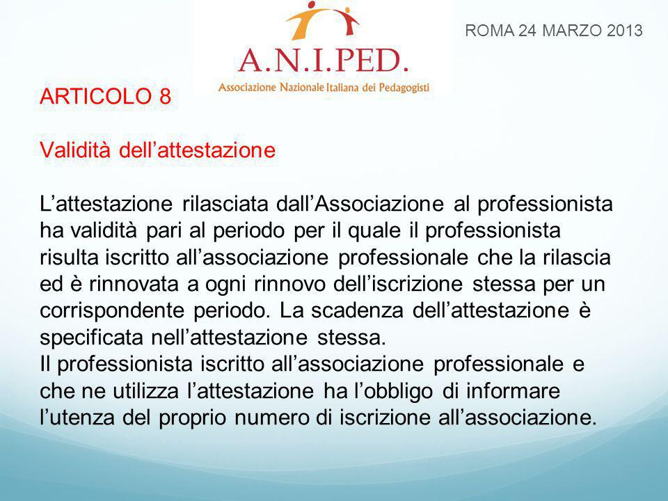 ARTICOLO 8 Validità dell'attestazione L'attestazione rilasciata dall'Associazione al professionista ha validità pari al periodo per il quale il prof