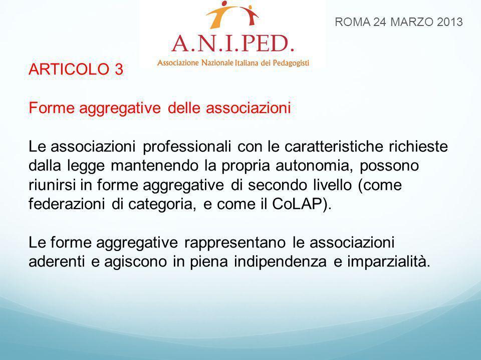 ARTICOLO 3 Forme aggregative delle associazioni Le associazioni professionali con le caratteristiche richieste dalla legge mantenendo la propria auton