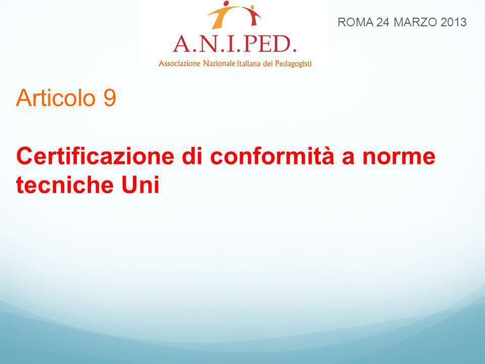 ROMA 24 MARZO 2013 Articolo 9 Certificazione di conformità a norme tecniche Uni
