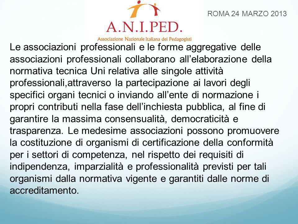 ROMA 24 MARZO 2013 Le associazioni professionali e le forme aggregative delle associazioni professionali collaborano all'elaborazione della normativa