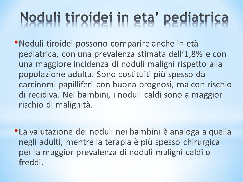 Noduli tiroidei possono comparire anche in età pediatrica, con una prevalenza stimata dell'1,8% e con una maggiore incidenza di noduli maligni rispett