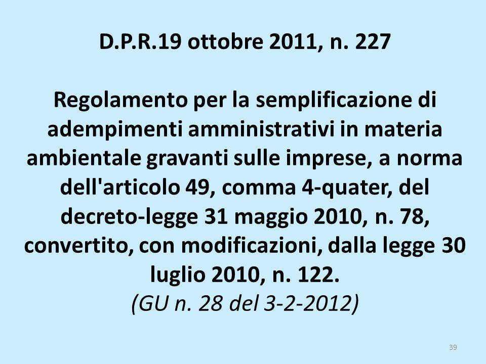 D.P.R.19 ottobre 2011, n. 227 Regolamento per la semplificazione di adempimenti amministrativi in materia ambientale gravanti sulle imprese, a norma d
