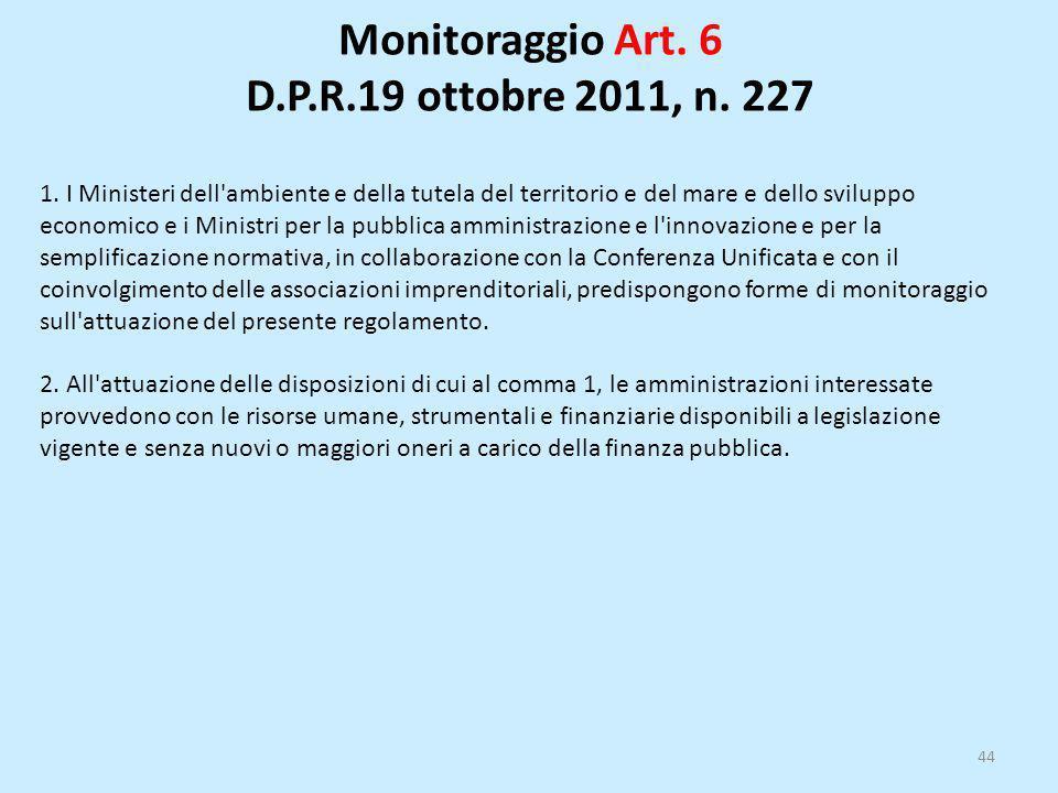 Monitoraggio Art. 6 D.P.R.19 ottobre 2011, n. 227 44 1. I Ministeri dell'ambiente e della tutela del territorio e del mare e dello sviluppo economico