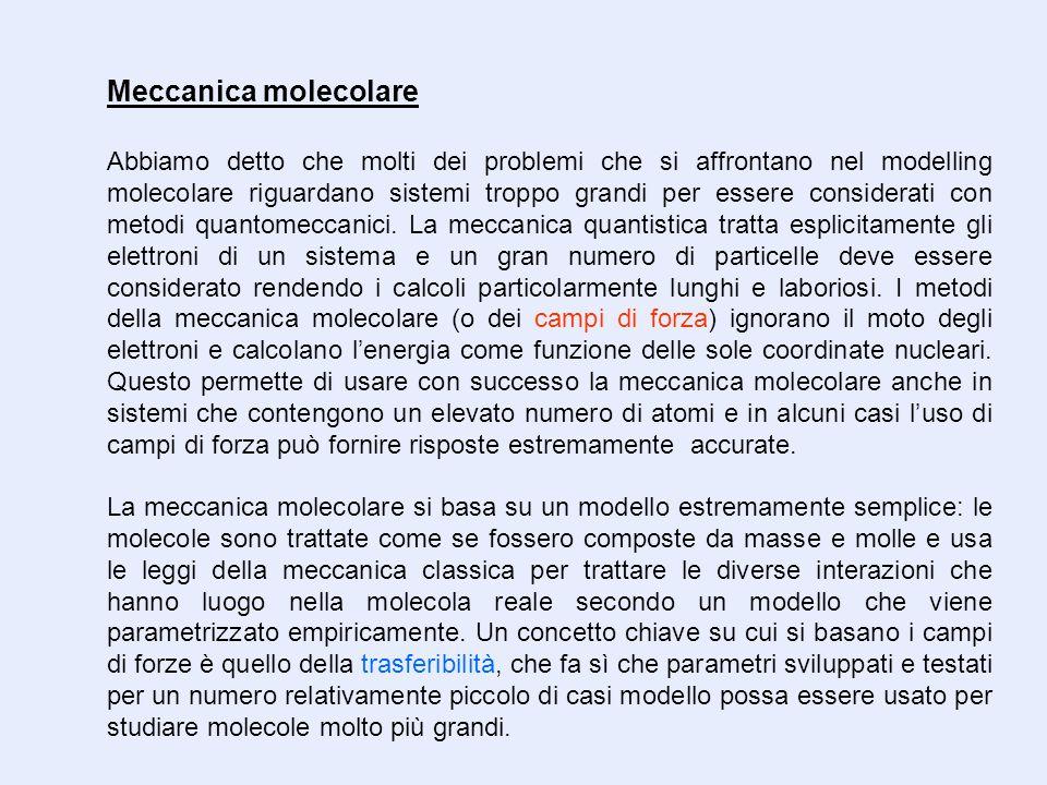 Abbiamo detto che molti dei problemi che si affrontano nel modelling molecolare riguardano sistemi troppo grandi per essere considerati con metodi qua