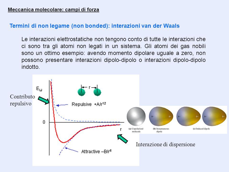 Meccanica molecolare: campi di forza Termini di non legame (non bonded): interazioni van der Waals Le interazioni elettrostatiche non tengono conto di