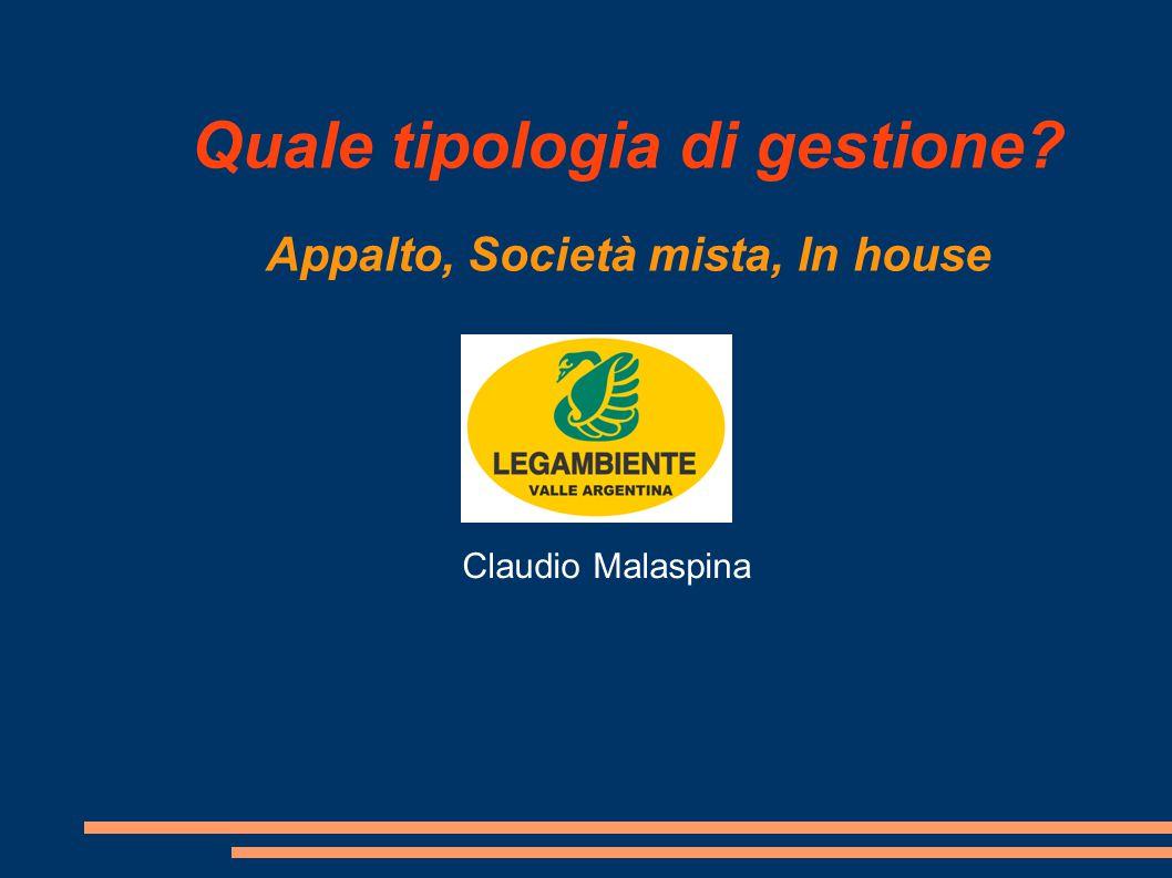 Quale tipologia di gestione Appalto, Società mista, In house Claudio Malaspina