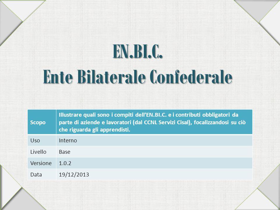 EN.BI.C. Ente Bilaterale Confederale Scopo Illustrare quali sono i compiti dell'EN.BI.C. e i contributi obbligatori da parte di aziende e lavoratori (