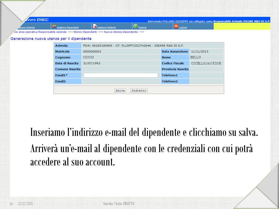12/12/2013 14 Sanctus Victor CIR&TTO Iscrizione Dipendente RESPONSABILE Ora che abbiamo inserito il dipendente, possiamo assegnargli un account. Clicc